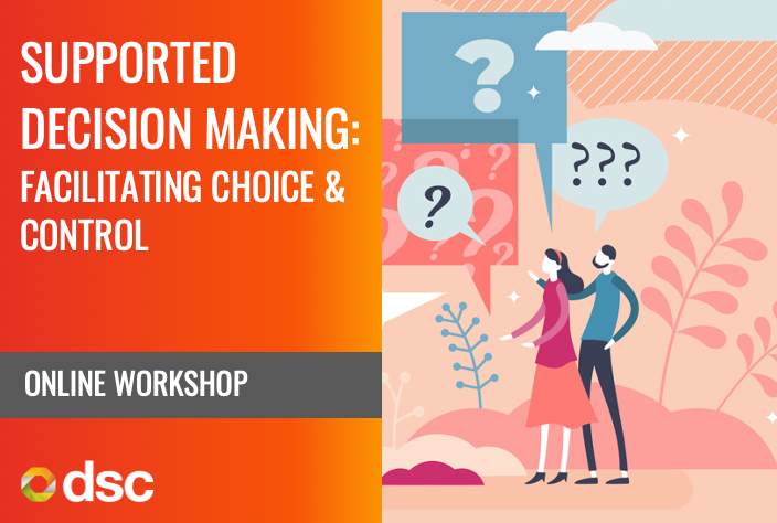 Supported Decision Making: Facilitating Choice & Control