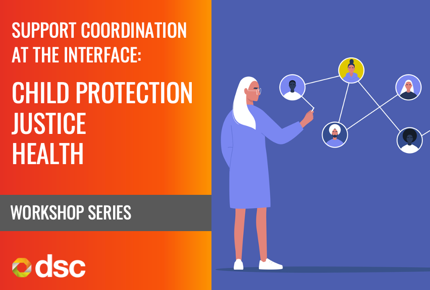 Support Coordination at the Interface: Health, Justice & Child Protection