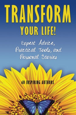 Transform Your Life: Expert Advice, Practical Tools, and Personal Stories