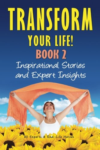Transform Your Life BOOK 2: Inspirational Stories and Expert Insights
