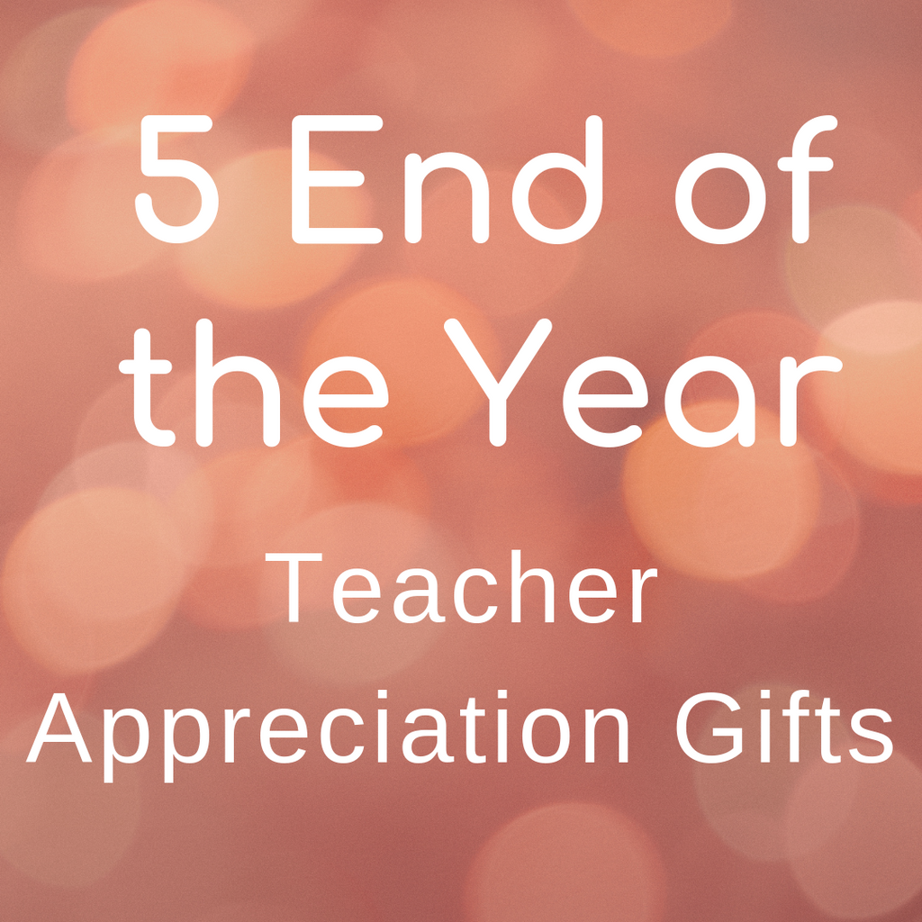 5 End of the Year Teacher Appreciation Gifts