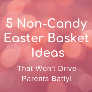 5 Non-Candy Easter Basket Ideas
