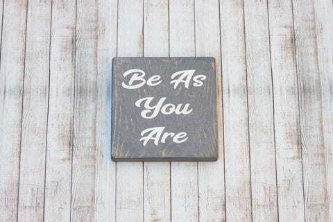 Be As You Are Inspirational Wood Sign