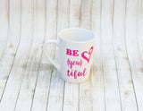 Be You Tiful Inspirational Coffee Mug