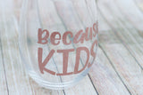Because Kids Stemless Wine Glass 15 oz