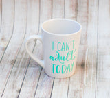 I Can't Adult Today Sarcastic Coffee Mug