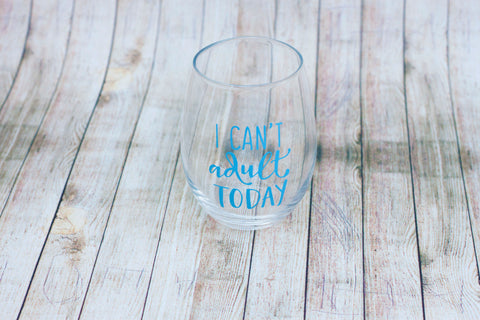 I Can't Adult Today Stemless Wine Glass 15 oz