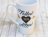 Follow Your Arrow Inspirational Coffee Mug