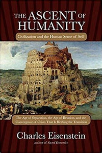 The Ascent of Humanity - Charles Eisenstein - HeyMoon