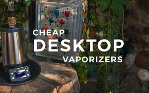 Cheap Desktop Vaporizers