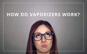 How do vaporizers work ?