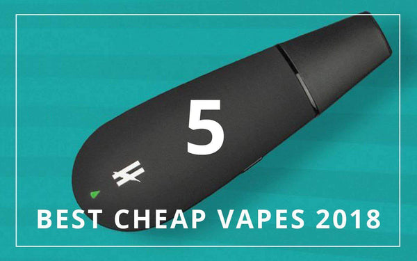 The 5 Best Cheap Dry Herb Vapes You can Buy in 2018