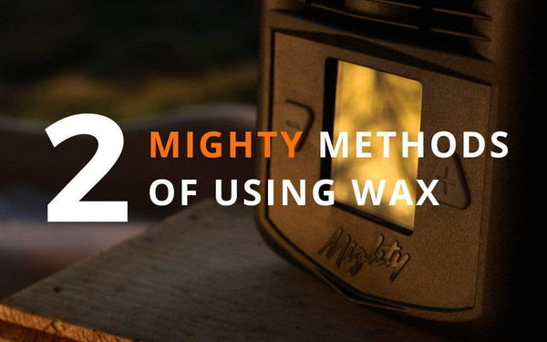 Two methods of using wax with your mighty vaporizer