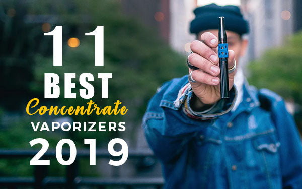 11 Best Concentrate Vaporizers of 2019