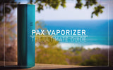 PAX Vaporizer the ulitimate guide