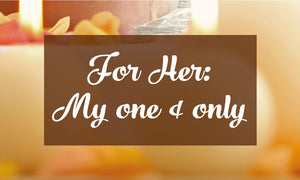 FOR HER: MY ONE & ONLY