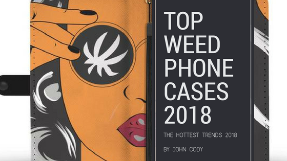 Top Weed phone cases for 2018