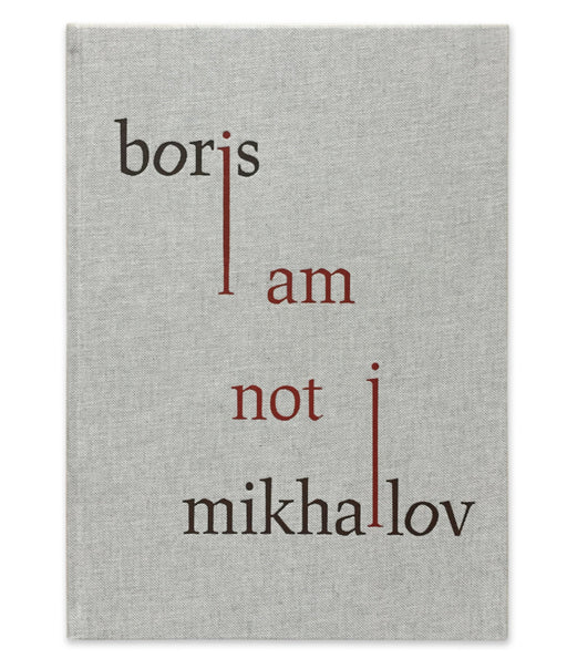 Boris Mikhailov I AM NOT I by Morel text by Simon Baker