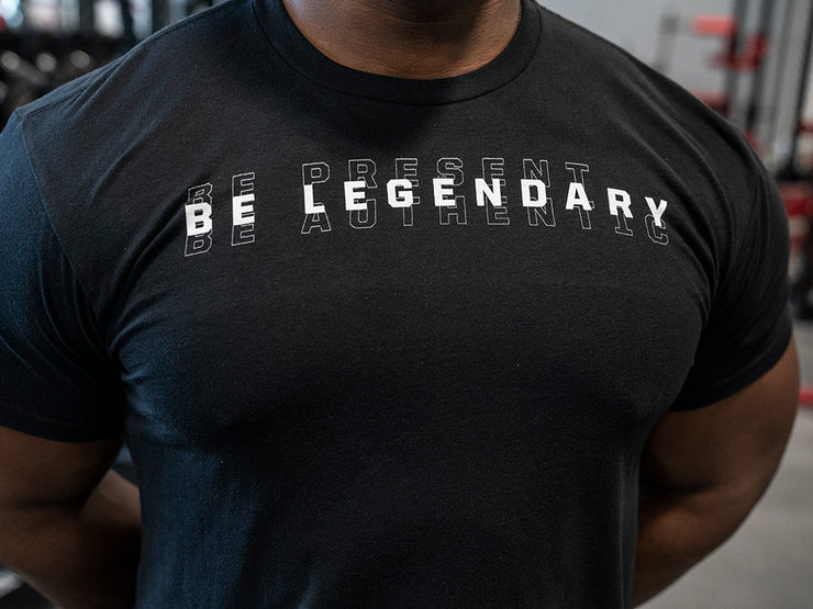 Be Present, Be Authentic, Be Legendary Tee