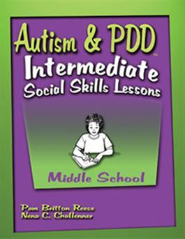 Autism & PDD Intermediate Social Skills Lessons: Middle School by Pam Britton Reese & Nena C. Challenner