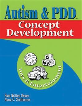 Autism & PDD Concept Development: Toys & Entertainment by Pam Britton Reese & Nena C. Challenner
