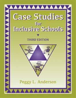 Case Studies for Inclusive Schools–Third Edition by Peggy L. Anderson