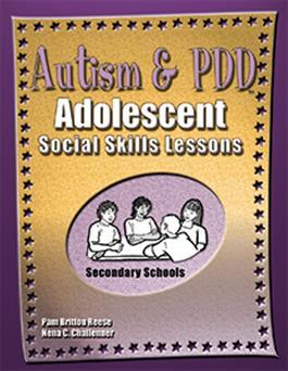 Autism & PDD Adolescent Social Skills Lessons: Secondary Schools by Pam Britton Reese & Nena C. Challenner