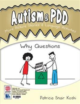Autism & PDD More Picture Stories & Language Activities: Why Questions by Patricia Snair Koski