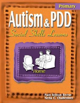 Autism & PDD Primary Social Skills Lessons: Home by Pam Britton Reese & Nena C. Challenner