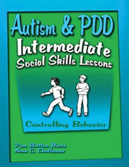 Autism & PDD Intermediate Social Skills Lessons: Controlling Behavior by Pam Britton Reese & bNena C. Challenner