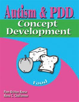 Autism & PDD Concept Development: Food by Pam Britton Reese & Nena C. Challenner