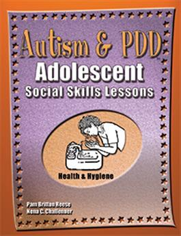 Autism & PDD Adolescent Social Skills Lessons: Health & Hygiene by Pam Britton Reese & Nena C. Challenner