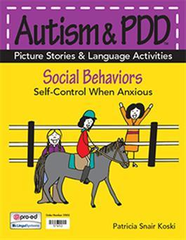 Autism & PDD Picture Stories & Language Activities Social Behaviors: Self-Control When Anxious by Patricia Snair Koski