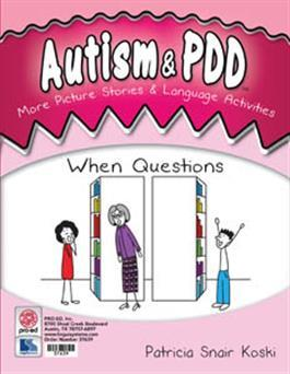 Autism & PDD More Picture Stories & Language Activities: When Questions by Patricia Snair Koski