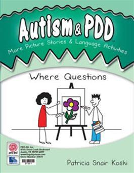 Autism & PDD More Picture Stories & Language Activities: Where Questions by Patricia Snair Koski