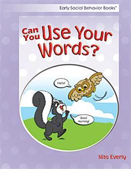 Early Social Behavior Books: Can You Use Your Words? by Nita Everly