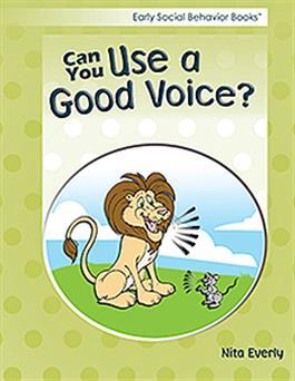 Early Social Behavior Books: Can You Use a Good Voice? by Nita Everly