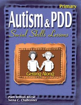 Autism & PDD Primary Social Skills Lessons: Getting Along by Pam Britton Reese & Nena C. Challenner