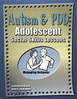Autism & PDD Adolescent Social Skills Lessons: Managing Behavior by Pam Britton Reese & Nena C. Challenner