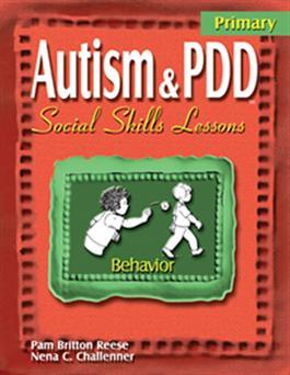 Autism & PDD Primary Social Skills Lessons: Behavior by Pam Britton Reese & Nena C. Challenner