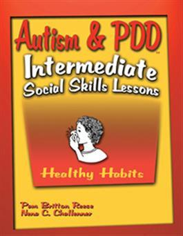 Autism & PDD Intermediate Social Skills Lessons: Healthy Habits by Pam Britton Reese & Nena C. Challenner
