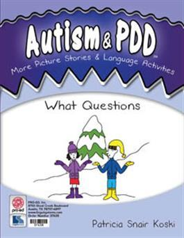 Autism & PDD More Picture Stories & Language Activities: What Questions by Patricia Snair Koski