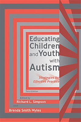 Educating Children and Youth with Autism: Strategies for Effective Practice–Third Edition by Richard L. Simpson & Brenda Smith Myles