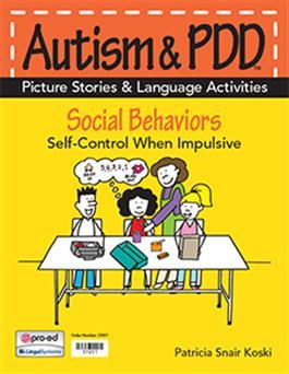 Autism & PDD Picture Stories & Language Activities Social Behaviors: Self-Control When Impulsive by Patricia Snair Koski