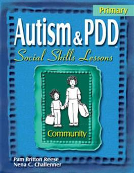 Autism & PDD Primary Social Skills Lessons: Community by Pam Britton Reese & Nena C. Challenner