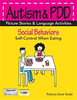 Autism & PDD Picture Stories & Language Activities Social Behaviors: Self-Control When Eating by Patricia Snair Koski