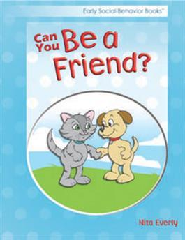 Early Social Behavior Books: Can You Be a Friend? by Nita Everly