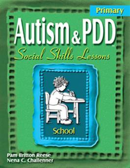 Autism & PDD Primary Social Skills Lessons: School by Pam Britton Reese & Nena C. Challenner