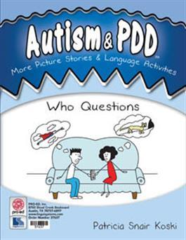 Autism & PDD More Picture Stories & Language Activities: Who Questions by Patricia Snair Koski
