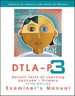 Detroit Tests of Learning Aptitude-Primary: Third Edition (DTLA-P:3) By Donald D. Hammill & Brian R. Bryant